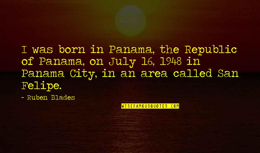 Blades Quotes By Ruben Blades: I was born in Panama, the Republic of