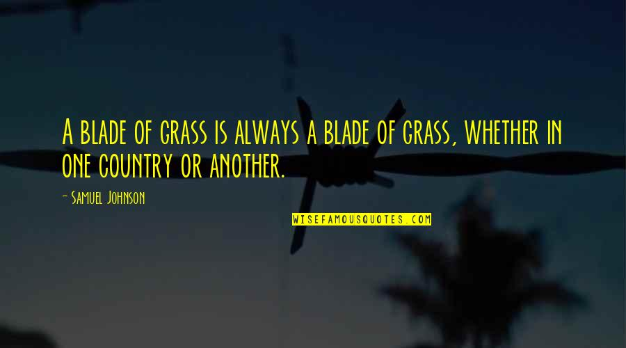 Blades Quotes By Samuel Johnson: A blade of grass is always a blade