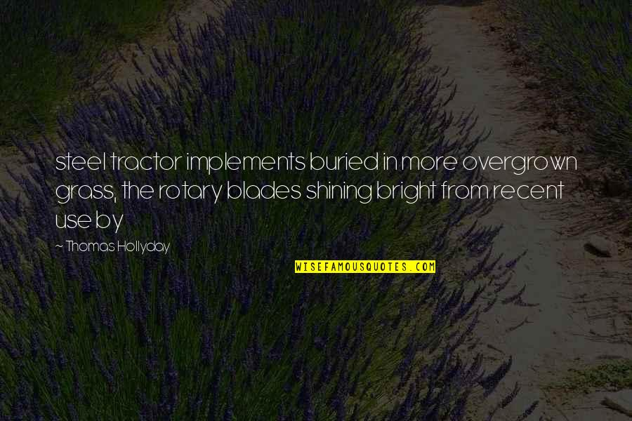 Blades Quotes By Thomas Hollyday: steel tractor implements buried in more overgrown grass,
