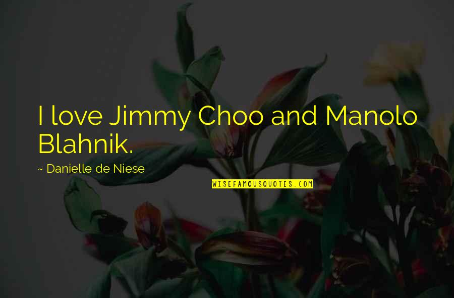 Blahnik Quotes By Danielle De Niese: I love Jimmy Choo and Manolo Blahnik.