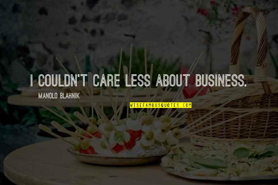 Blahnik Quotes By Manolo Blahnik: I couldn't care less about business.