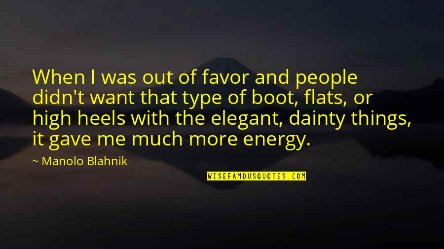 Blahnik Quotes By Manolo Blahnik: When I was out of favor and people