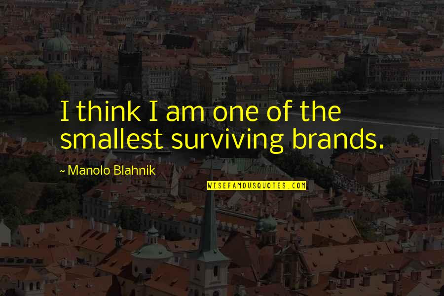 Blahnik Quotes By Manolo Blahnik: I think I am one of the smallest