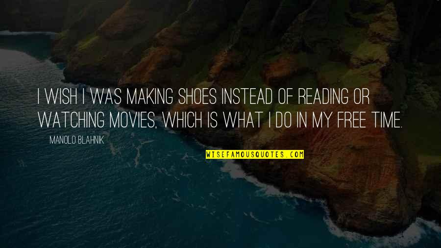Blahnik Quotes By Manolo Blahnik: I wish I was making shoes instead of
