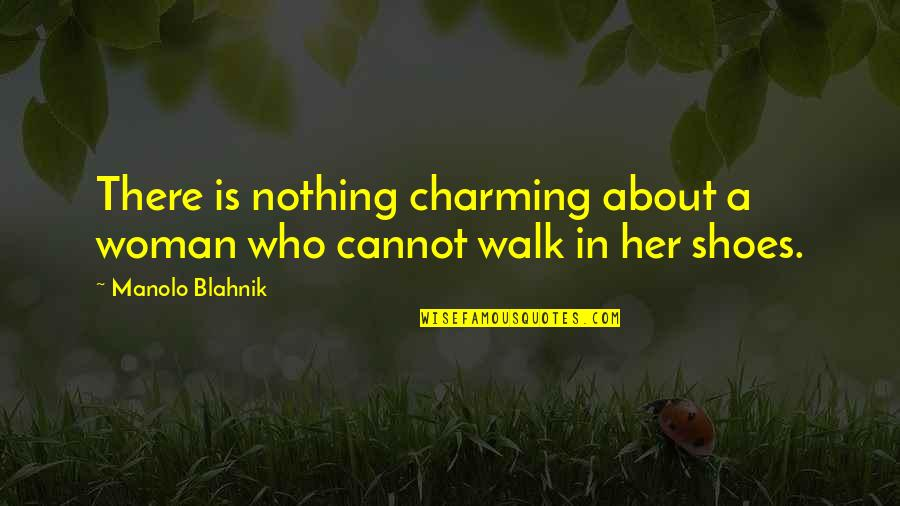 Blahnik Quotes By Manolo Blahnik: There is nothing charming about a woman who