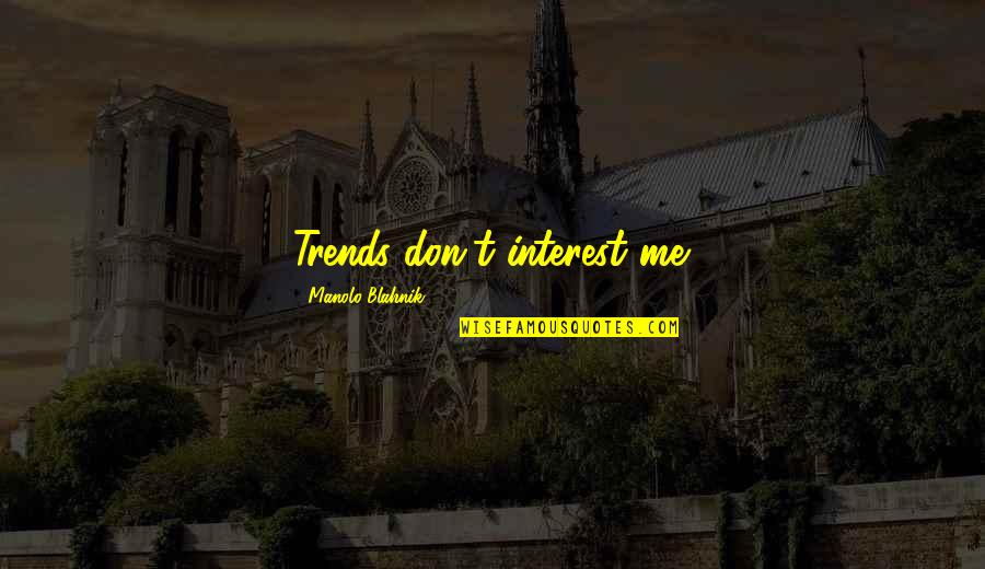 Blahnik Quotes By Manolo Blahnik: Trends don't interest me.