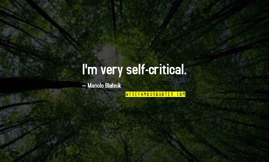 Blahnik Quotes By Manolo Blahnik: I'm very self-critical.