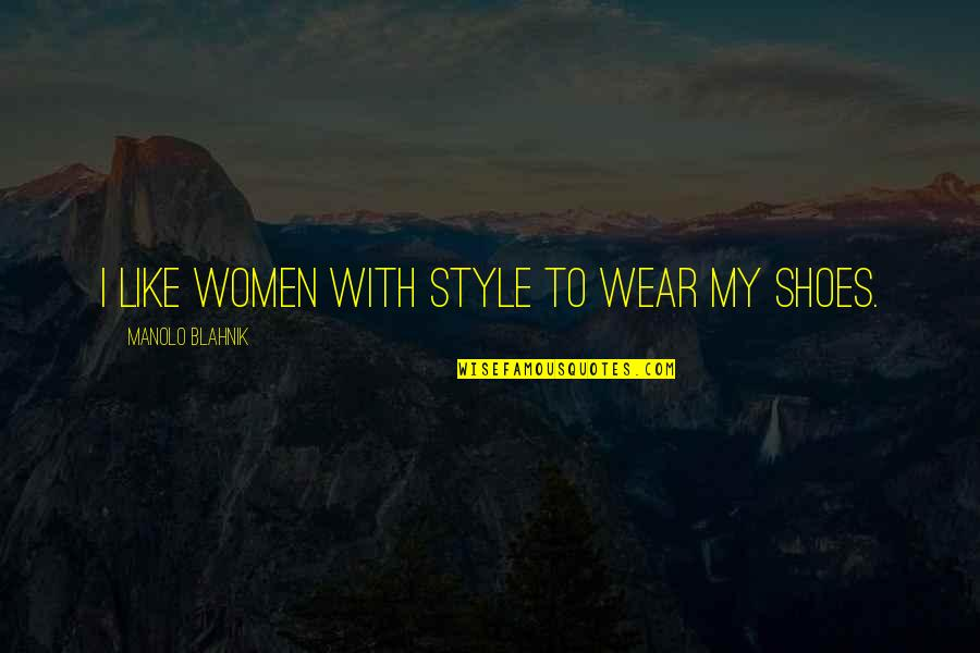 Blahnik Quotes By Manolo Blahnik: I like women with style to wear my