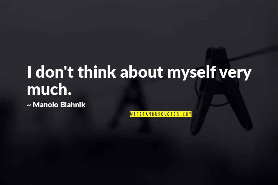 Blahnik Quotes By Manolo Blahnik: I don't think about myself very much.