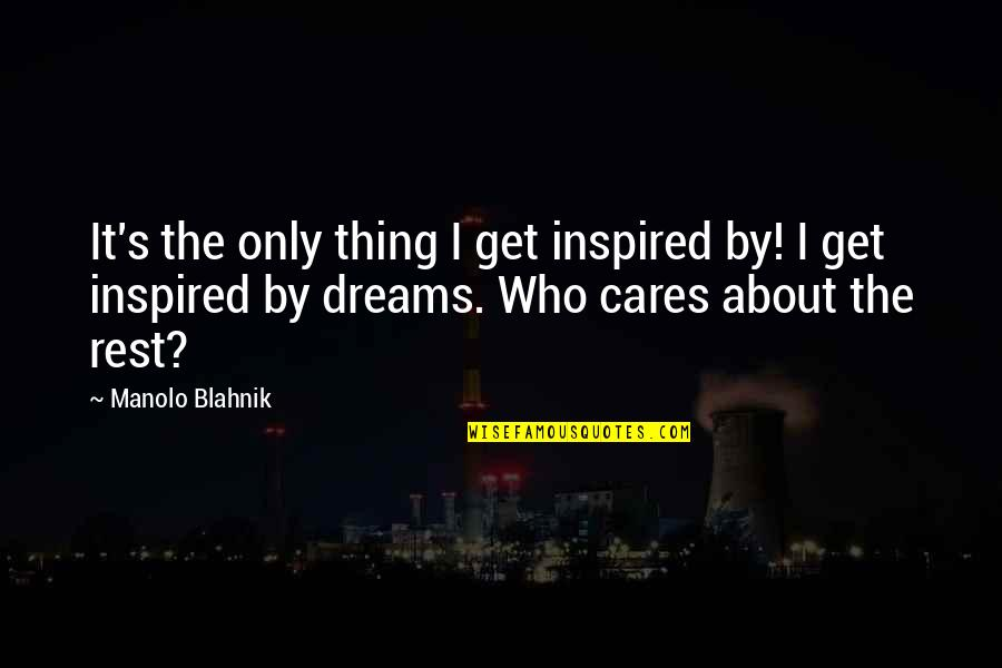 Blahnik Quotes By Manolo Blahnik: It's the only thing I get inspired by!