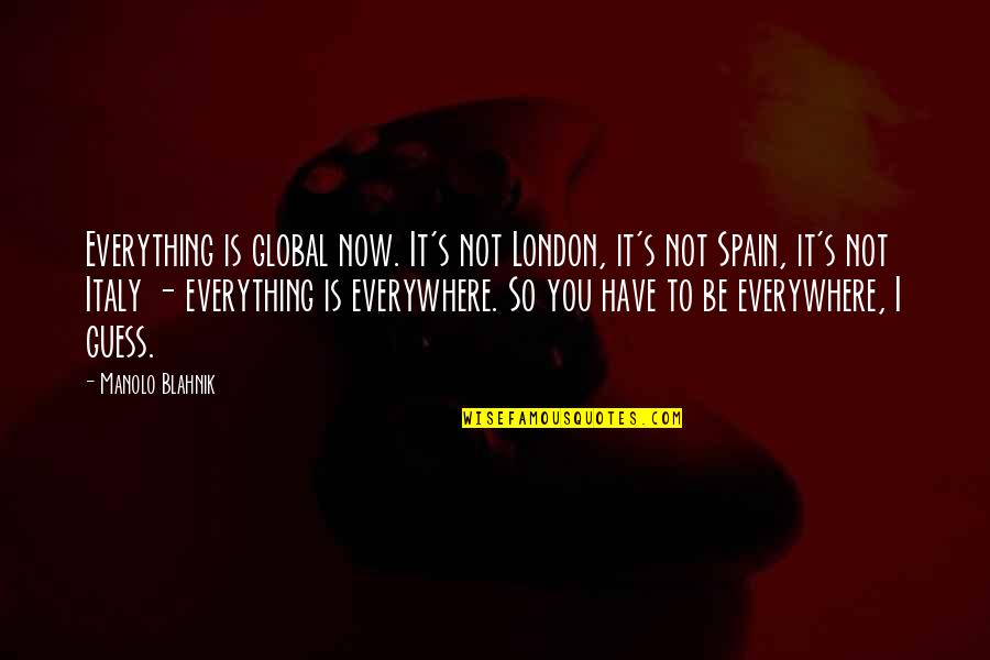 Blahnik Quotes By Manolo Blahnik: Everything is global now. It's not London, it's