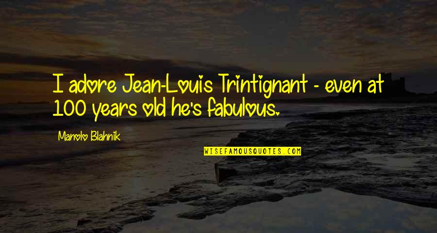 Blahnik Quotes By Manolo Blahnik: I adore Jean-Louis Trintignant - even at 100