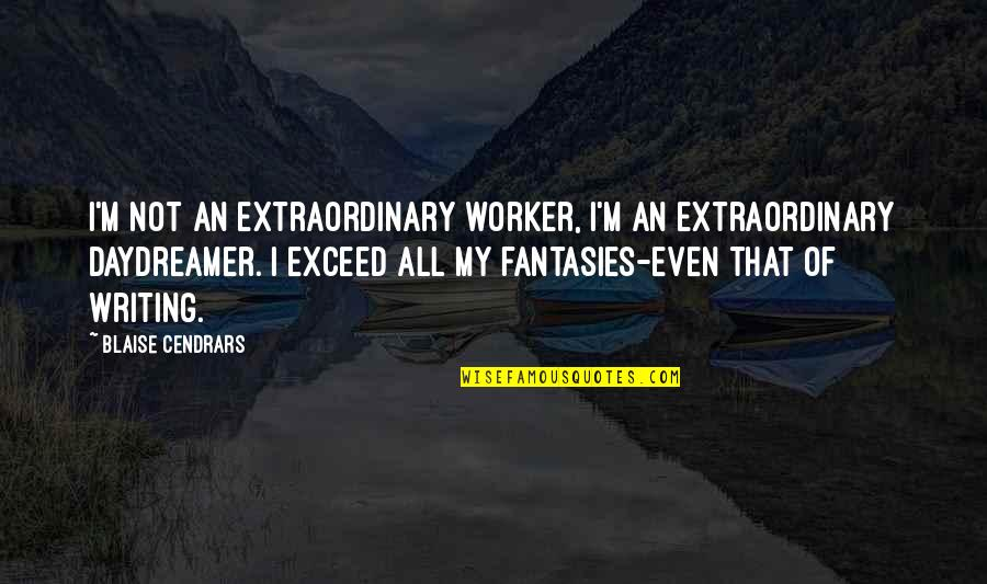 Blaise Cendrars Quotes By Blaise Cendrars: I'm not an extraordinary worker, I'm an extraordinary