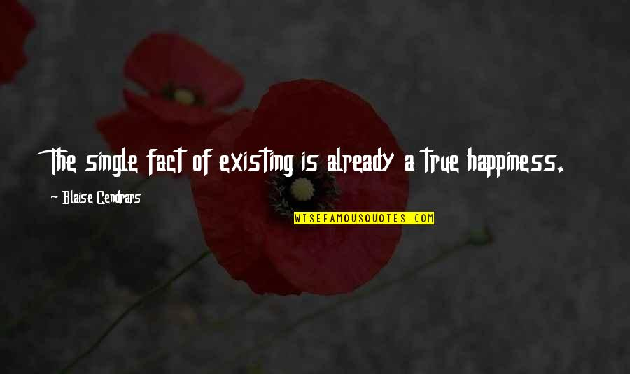 Blaise Cendrars Quotes By Blaise Cendrars: The single fact of existing is already a