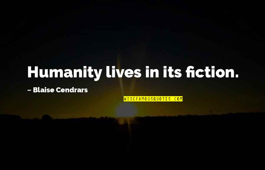 Blaise Cendrars Quotes By Blaise Cendrars: Humanity lives in its fiction.