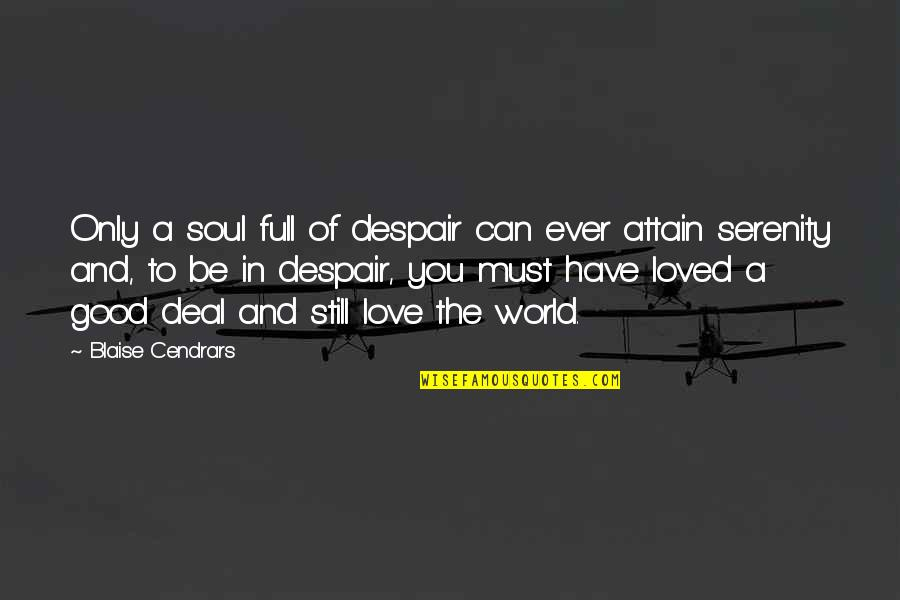 Blaise Cendrars Quotes By Blaise Cendrars: Only a soul full of despair can ever