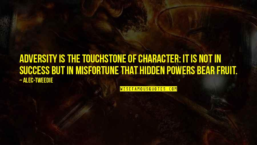 Blak Quotes By Alec-Tweedie: Adversity is the touchstone of character: it is