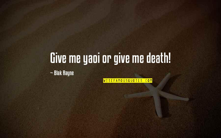 Blak Quotes By Blak Rayne: Give me yaoi or give me death!