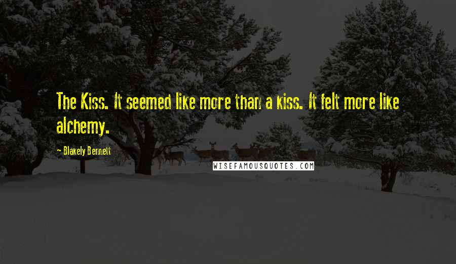 Blakely Bennett quotes: The Kiss. It seemed like more than a kiss. It felt more like alchemy.
