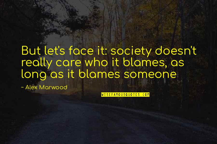 Blames Quotes By Alex Marwood: But let's face it: society doesn't really care