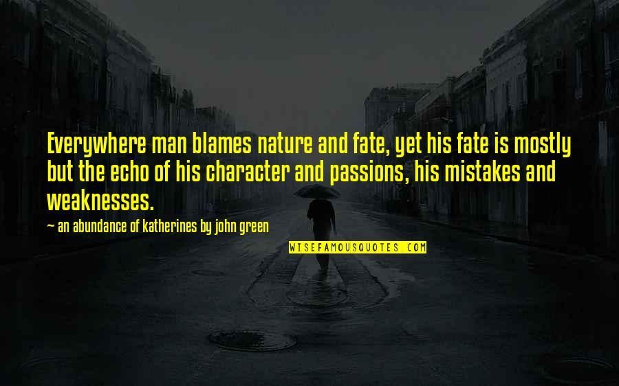 Blames Quotes By An Abundance Of Katherines By John Green: Everywhere man blames nature and fate, yet his