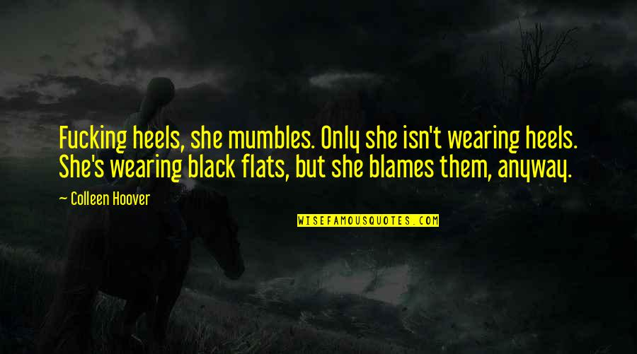 Blames Quotes By Colleen Hoover: Fucking heels, she mumbles. Only she isn't wearing