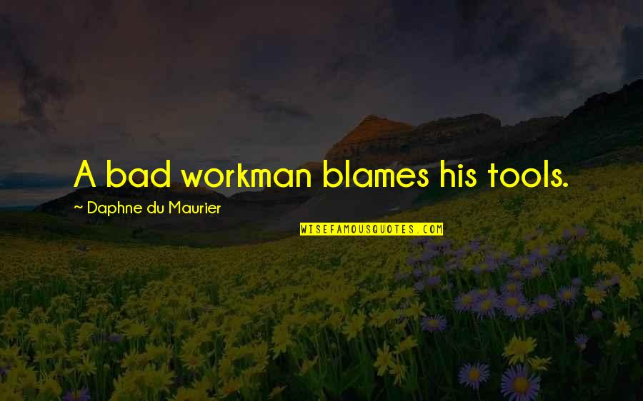 Blames Quotes By Daphne Du Maurier: A bad workman blames his tools.