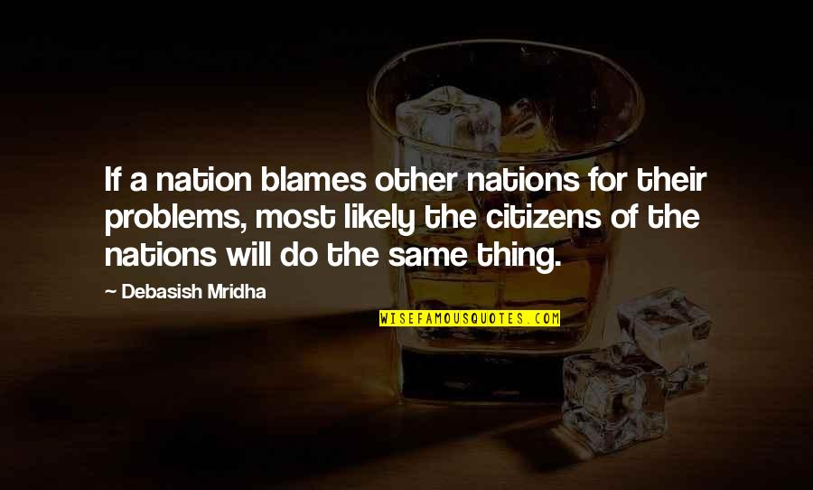 Blames Quotes By Debasish Mridha: If a nation blames other nations for their