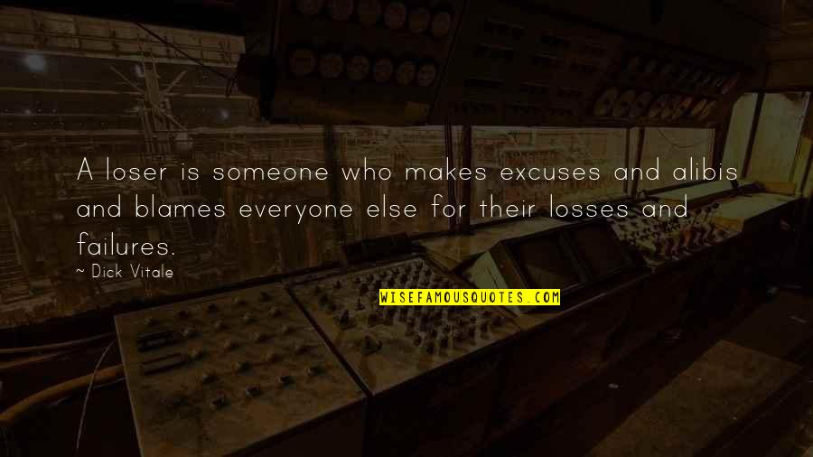 Blames Quotes By Dick Vitale: A loser is someone who makes excuses and