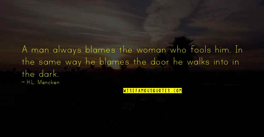 Blames Quotes By H.L. Mencken: A man always blames the woman who fools