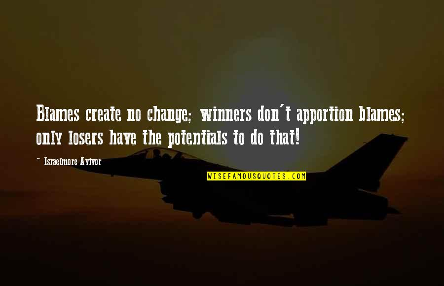 Blames Quotes By Israelmore Ayivor: Blames create no change; winners don't apportion blames;