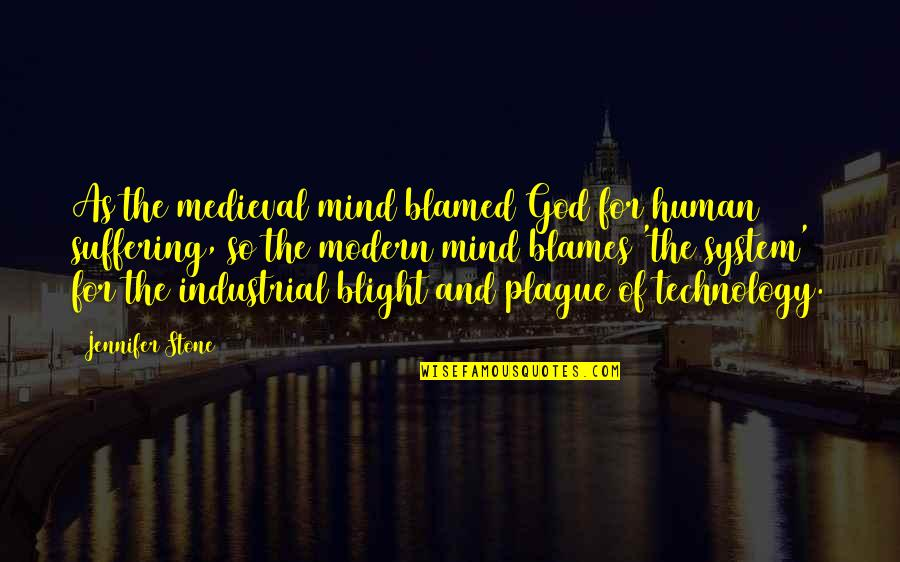 Blames Quotes By Jennifer Stone: As the medieval mind blamed God for human