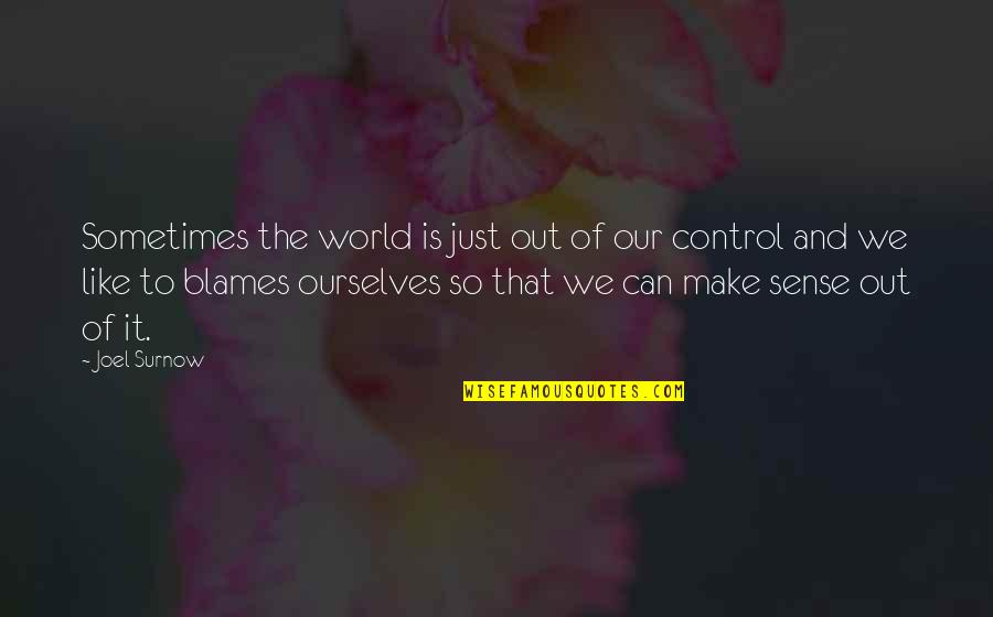 Blames Quotes By Joel Surnow: Sometimes the world is just out of our