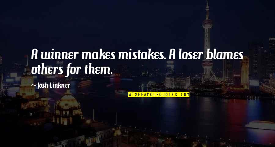 Blames Quotes By Josh Linkner: A winner makes mistakes. A loser blames others