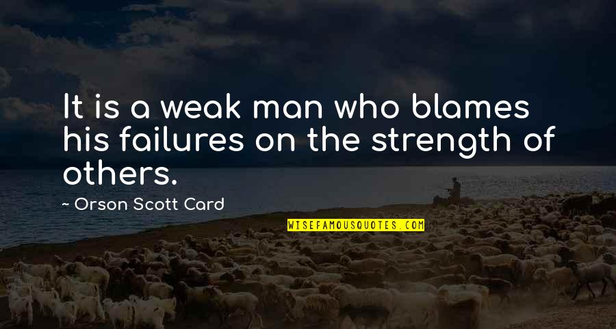 Blames Quotes By Orson Scott Card: It is a weak man who blames his