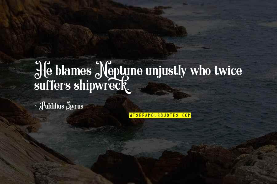Blames Quotes By Publilius Syrus: He blames Neptune unjustly who twice suffers shipwreck.