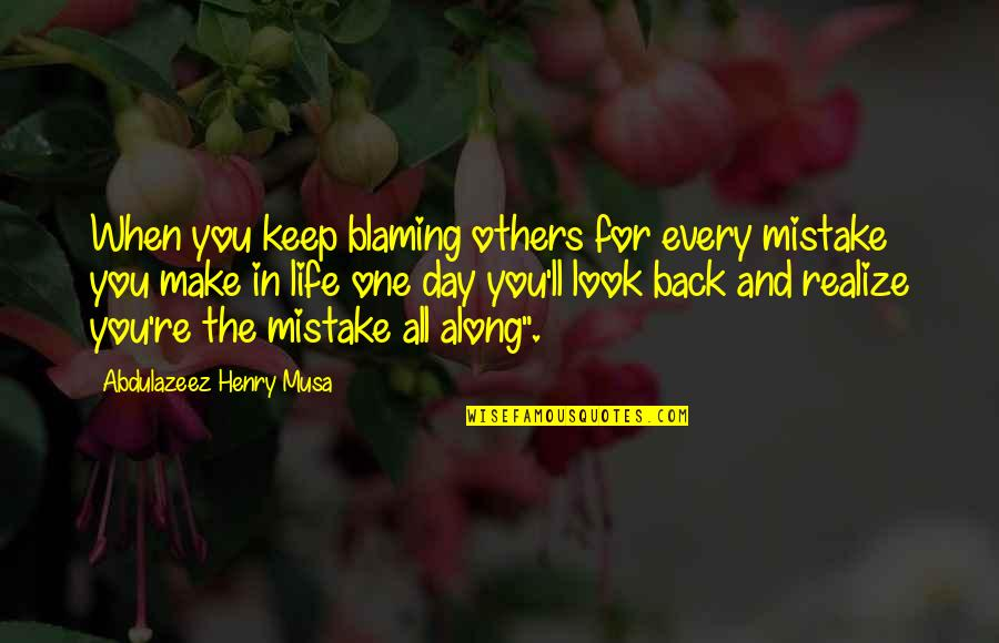 Blaming Others Quotes By Abdulazeez Henry Musa: When you keep blaming others for every mistake