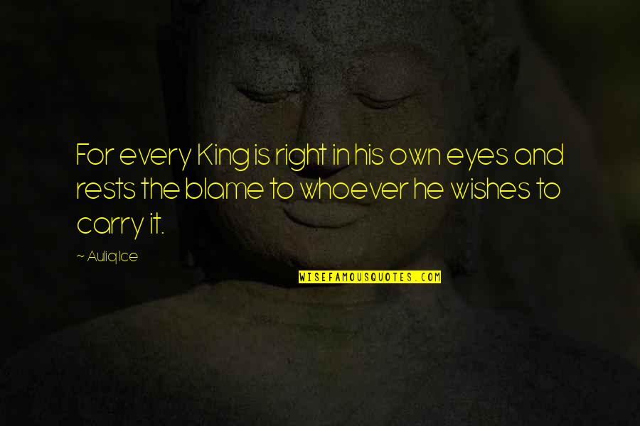 Blaming Others Quotes By Auliq Ice: For every King is right in his own