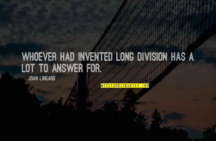 Blaming Others Quotes By Joan Lingard: Whoever had invented long division has a lot