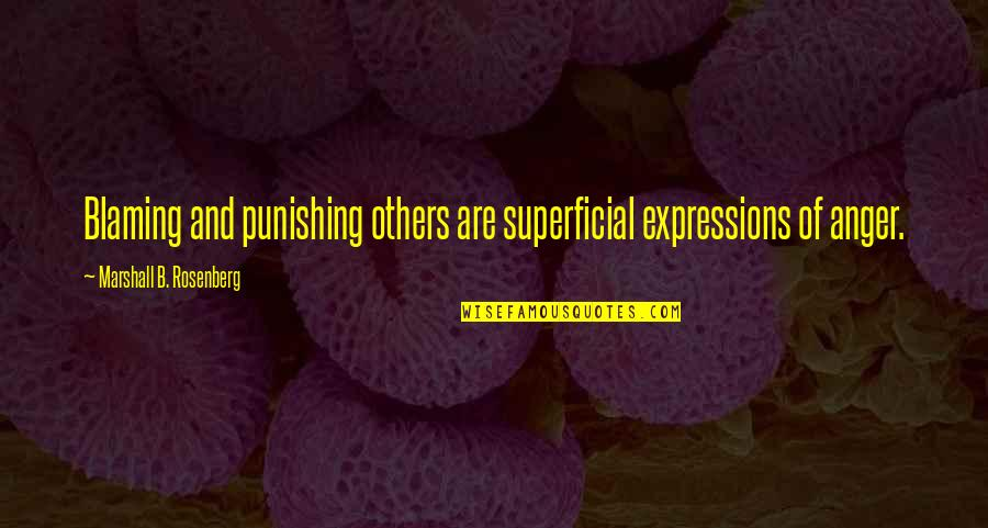 Blaming Others Quotes By Marshall B. Rosenberg: Blaming and punishing others are superficial expressions of