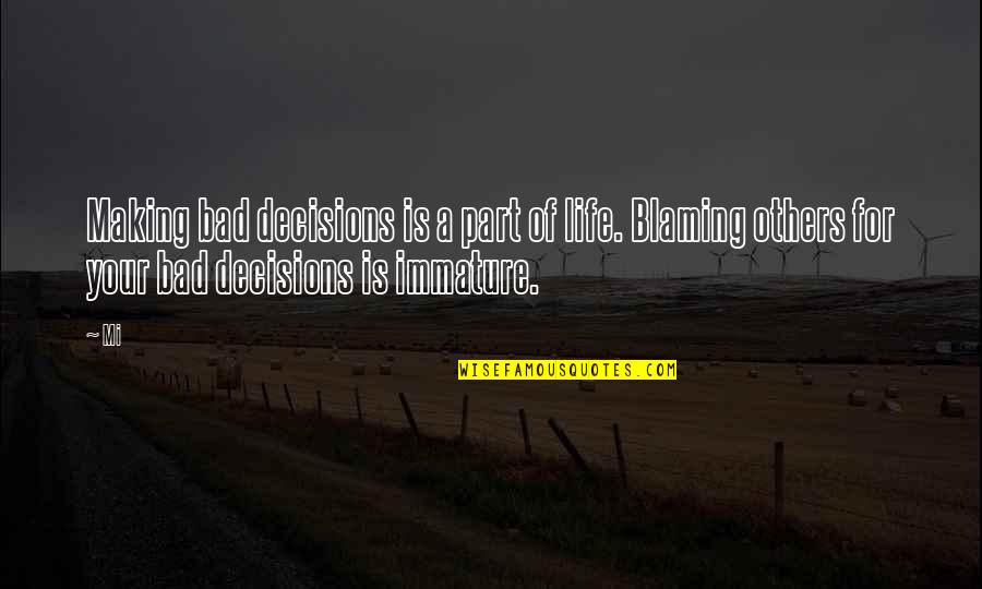 Blaming Others Quotes By Mi: Making bad decisions is a part of life.