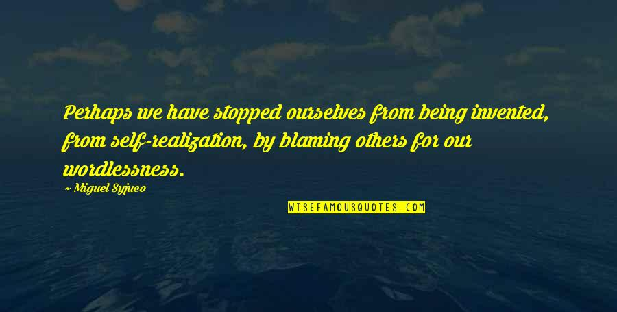Blaming Others Quotes By Miguel Syjuco: Perhaps we have stopped ourselves from being invented,