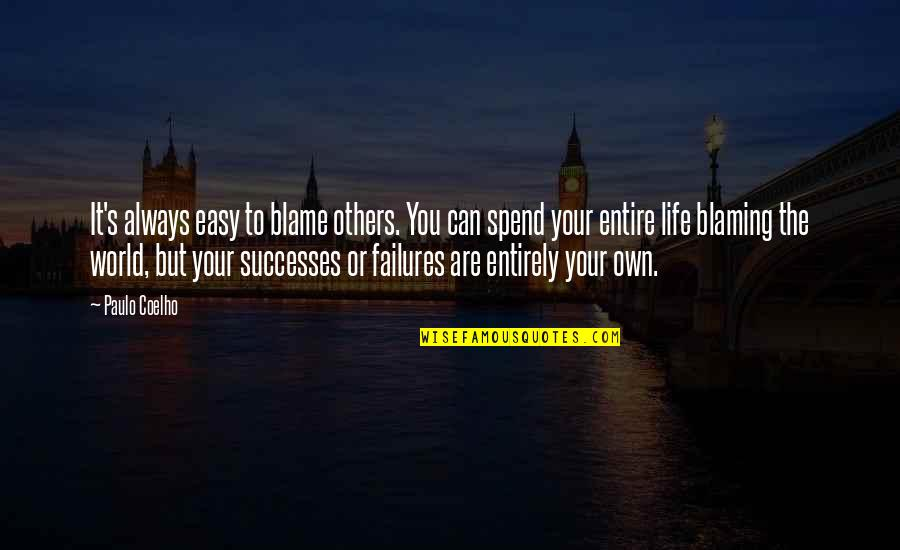 Blaming Others Quotes By Paulo Coelho: It's always easy to blame others. You can