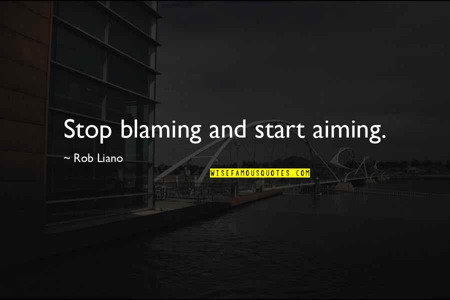 Blaming Others Quotes By Rob Liano: Stop blaming and start aiming.