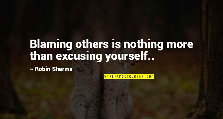 Blaming Others Quotes By Robin Sharma: Blaming others is nothing more than excusing yourself..