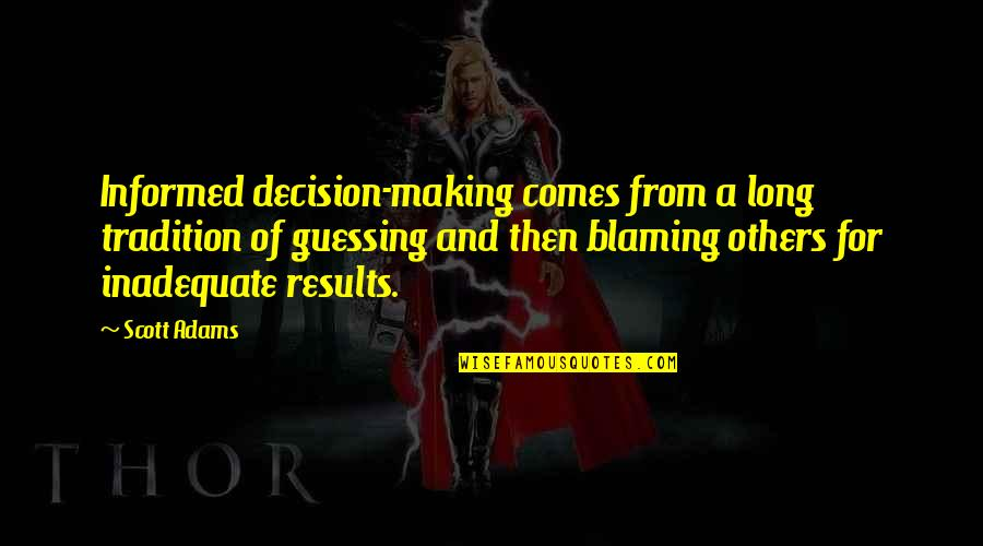 Blaming Others Quotes By Scott Adams: Informed decision-making comes from a long tradition of
