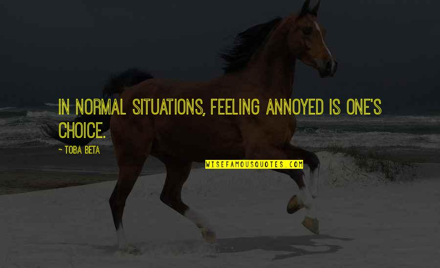 Blaming Others Quotes By Toba Beta: In normal situations, feeling annoyed is one's choice.