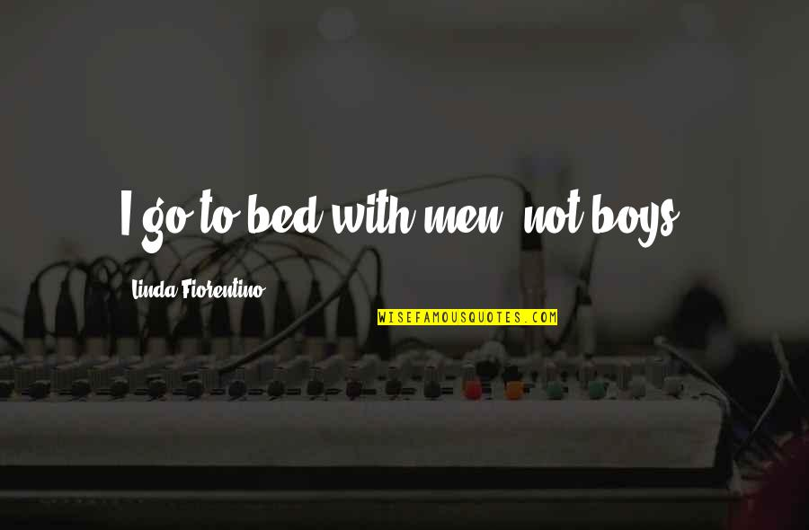 Blaming Your Mother Quotes By Linda Fiorentino: I go to bed with men, not boys.