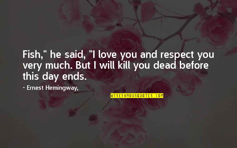 "Blandish Quotes By Ernest Hemingway,: Fish,"" he said, ""I love you and respect"