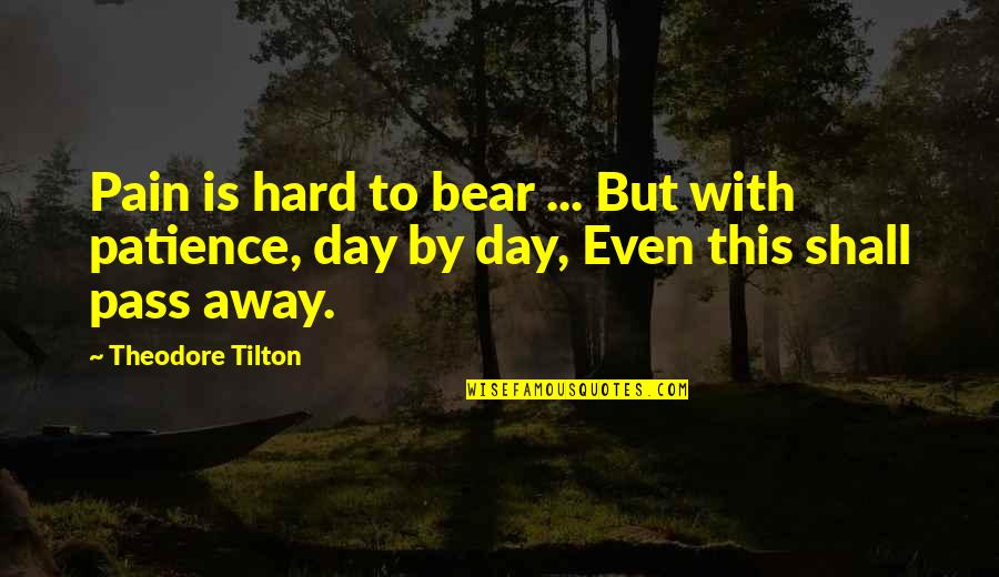 Blandish Quotes By Theodore Tilton: Pain is hard to bear ... But with